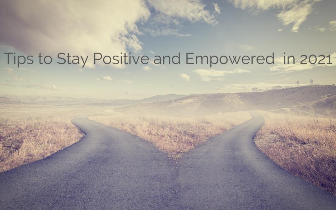 Tips to Stay Positive and Empowered  in 2021