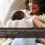 Pregnancy and Postpartum Group Support During the Pandemic