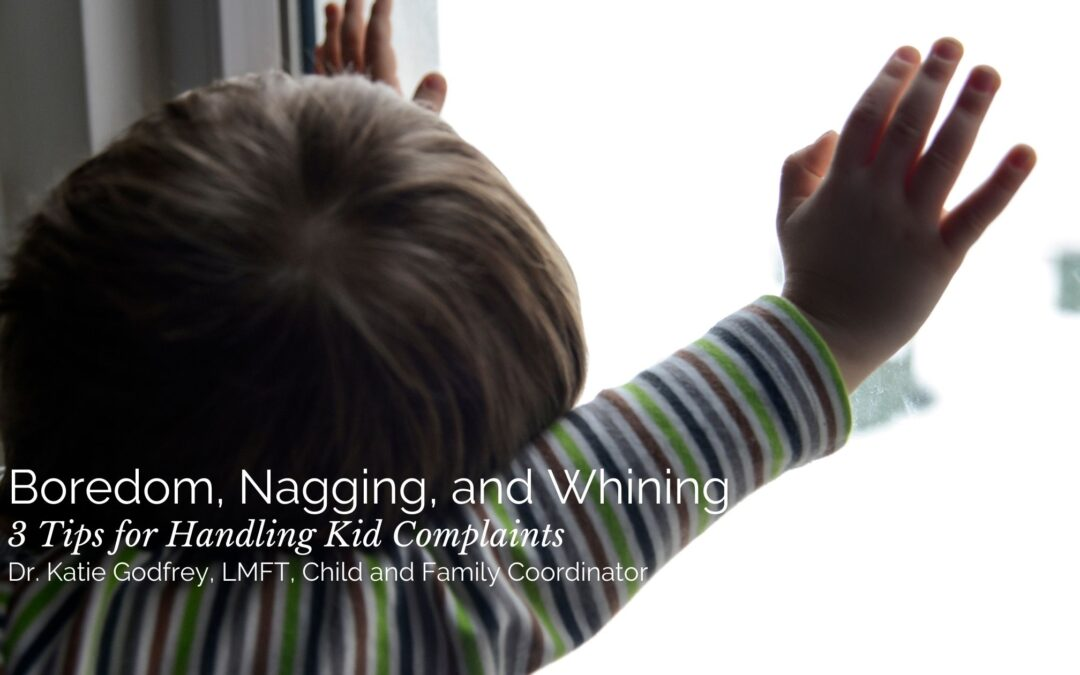 Boredom, Nagging, and Whining: 3 Tips for Handling Kid Complaints