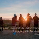 How Can I Support My Child/teen with Who is Struggling with Food and Weight?
