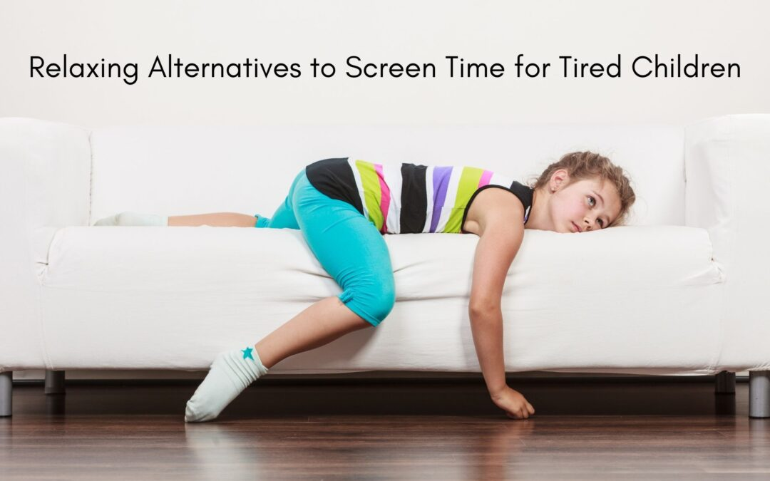 Relaxing Alternatives to Screen Time for Tired Children