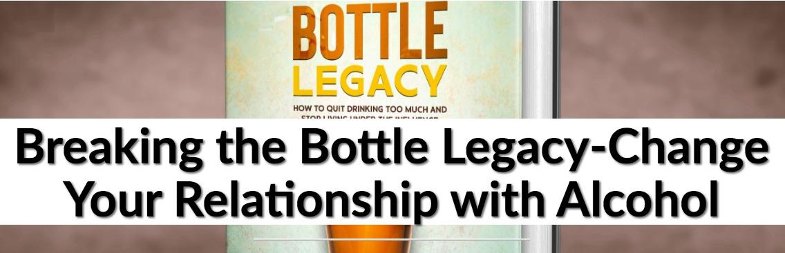 Breaking the Bottle Legacy