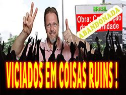 O brasileiro está viciado em coisas ruins!