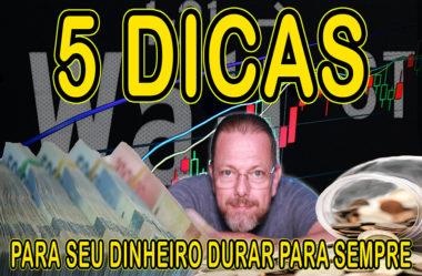 5 DICAS PARA SEU DINHEIRO DURAR PARA SEMPRE