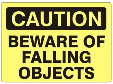 CAUTION: BEWARE OF FALLING OBJECTS