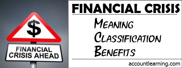 Financial Crisis - Meaning, Classification, Benefits