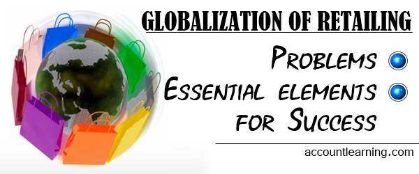 Globalization of retailing - Problems, Essential elements for success