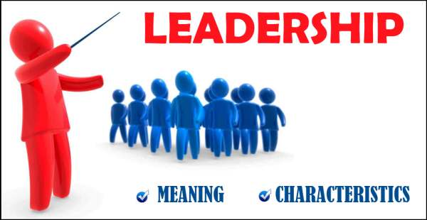 Leadership - Meaning, Characteristics