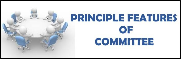 Principle features or Characteristics of committee
