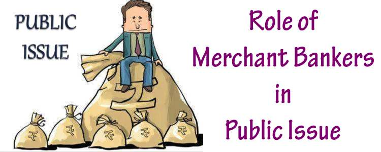 Role of Merchant Bankers in Public Issue