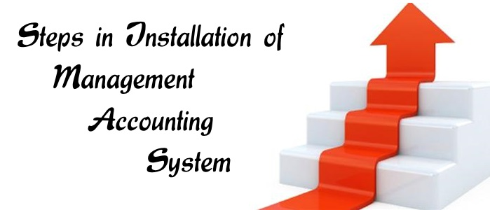 Steps in Installation of Management Accounting System