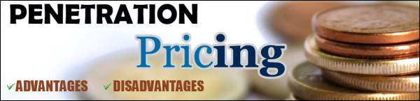 Advantages and Disadvantages of Penetration Pricing