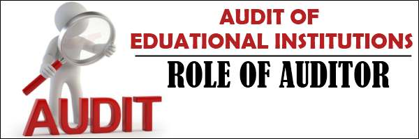 Audit of Educational Institutions - Role of Auditor
