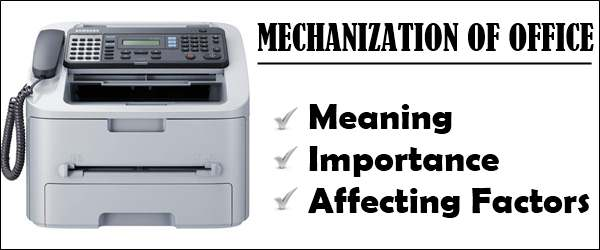 Mechanization of office - meaning, objectives, affecting fators