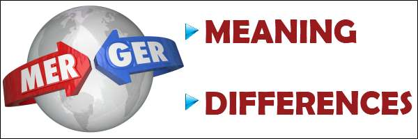 Merger - Meaning and Differences