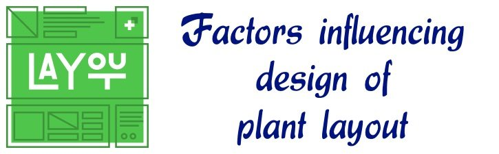 Factors influencing design of plant layout