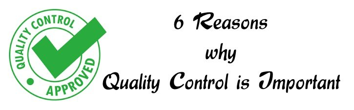 6 Reasons why quality control is important