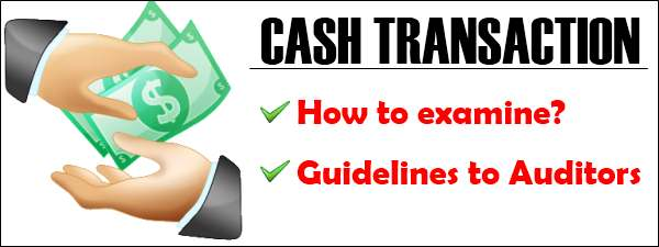 Cash Transaction - How to examine, Guidelines for auditors