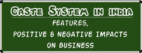 Caste System in India - Features, Positive and negative impacts on business