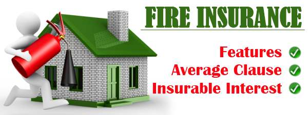 Fire Insurance - features, average clause, insurable interest