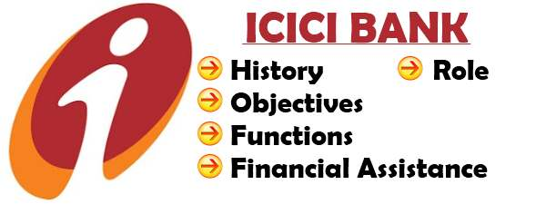 ICICI Bank - History, Objectives, Functions, Financial Assistance, Roles