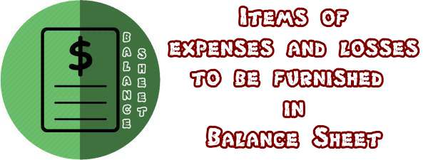 Items of expenses and losses to be furnished in Balance Sheet