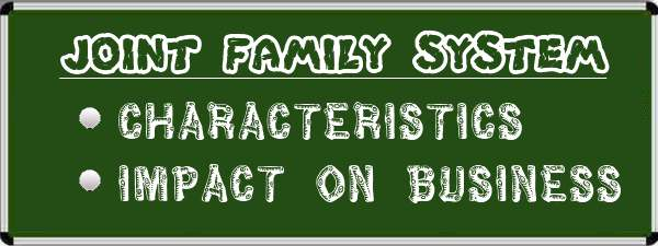 Joint Family System - Characteristics, Impact on Business