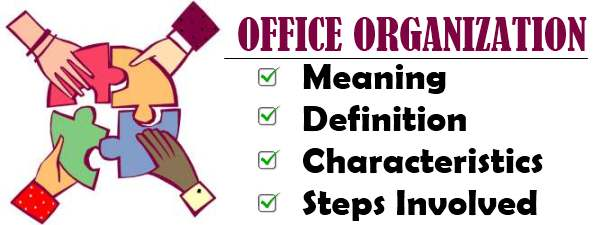 Office organiztion - Meaning, Definition, Characteristics, Steps Involved