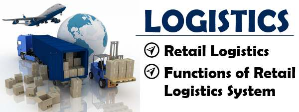 Retail logistics | Meaning | Functions of Retail Logistics System