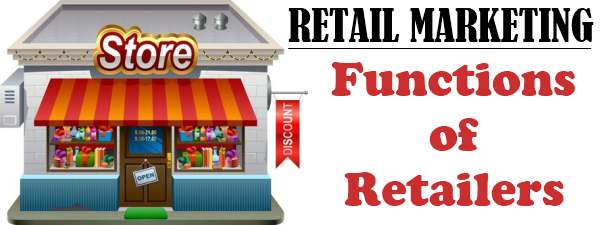 Retail Marketing - Functions of Retailers