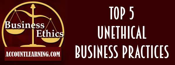 Top 5 unethical business practices