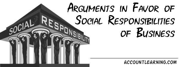Arguments in favor of Social responsibilities of Business