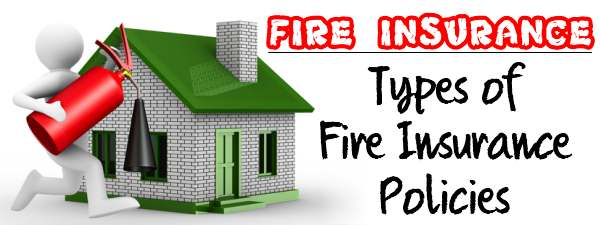 Fire Insurance - Types of Fire Insurance Policies
