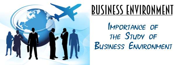 Importance of the Study of Business Environment