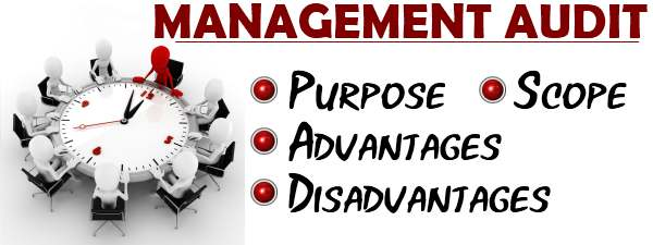 Management Audit - Purpose, Scope, Advantages, Disadvantages