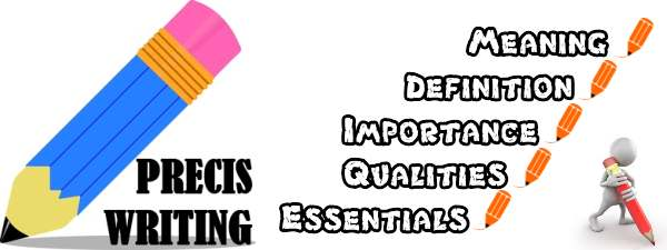 Precis Writing - Meaning, Definition, Importance, Qualities, Essentials