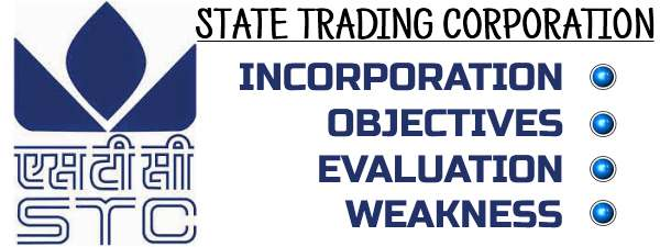 State Trading Corporation - Incorporation, Objectives, Evaluation, Weakness