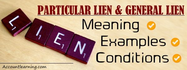 Particular Lien and General Lien - Meaning, Examples, Conditions