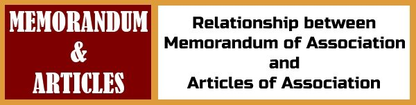 Relationship between Memorandum of Association and Articles of Association