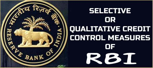 Selective or Qualitative Credit Control Measures of RBI