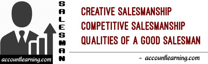 Creative Salesmanship, Competitive Salesmanship, Qualities of a Salesman