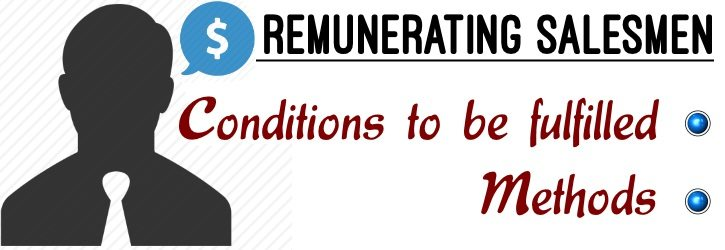 Remunerating Salesmen - Conditions to be fulfilled, Methods