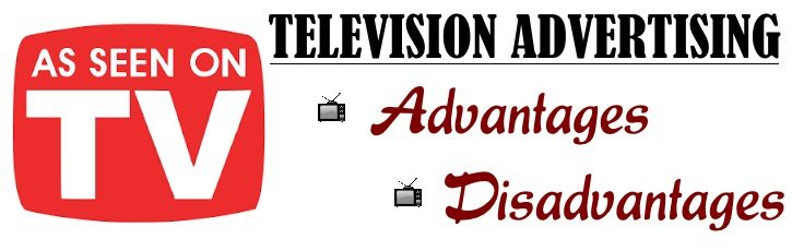 Television Advertising - Advantages, Disadvantages
