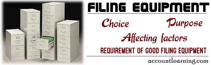 Filing Equipment - Choice, Purpose, Affecting factors, Requirement of good filing equipment
