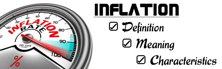 Inflation - Definition, Meaning, Characteristics
