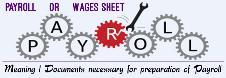 Payroll - Meaning,  Documents necessary for preparation