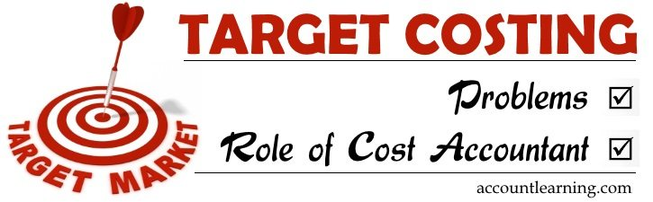 Target Costing - Problems, Role of Cost Accountant