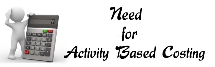 Need for Activity Based Costing