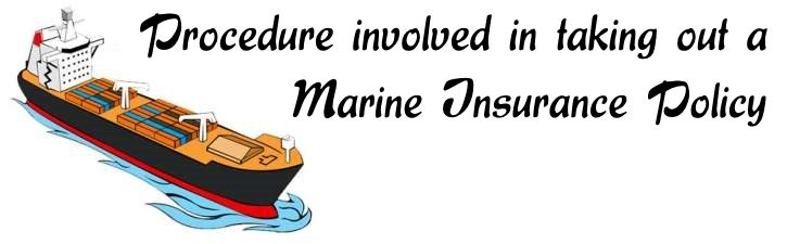 Procedure involved in taking Marine Insurance Policy