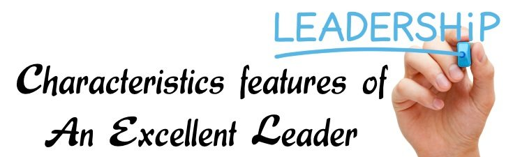 Characteristics features of an excellent leader